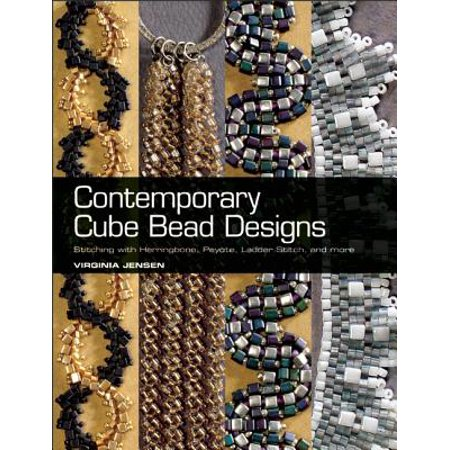 Contemporary Cube Bead Designs : Stitching with Herringbone, Peyote, Ladder Stitch, and More