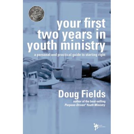Your First Two Years in Youth Ministry : A Personal and Practical Guide to Starting Right (Kids Starting Bible)
