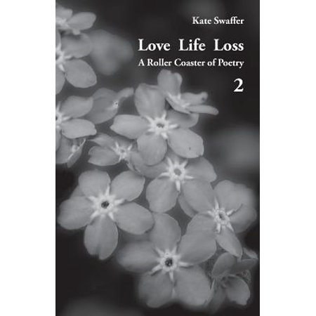 Love Life Loss - A Roller Coaster of Poetry Volume 2 : Days with