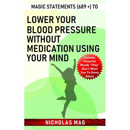 Magic Statements (689 +) to Lower Your Blood Pressure Without Medication Using Your Mind -