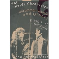 The Heidi Chronicles : Uncommon Women and Others & Isn't It Romantic