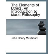 The Elements of Ethics, An introduction to Moral Philosophy