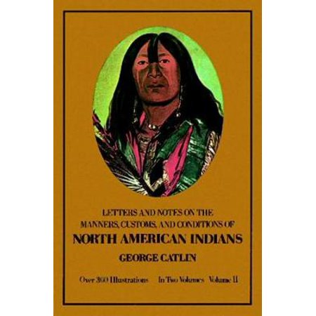Manners, Customs, and Conditions of the North American Indians, Volume II -