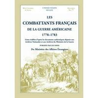 Les Combattants Francais de La Guerre Americaine, 1778-1783 : Listes Etablies D'Apres Les Documents Authentiques Deposes Aux Archives Nationales Et Aux