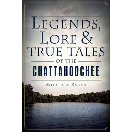 Legends, Lore & True Tales of the Chattahoochee by