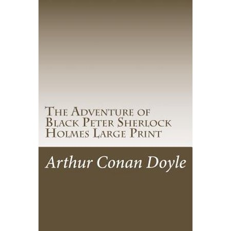 The Adventure of Black Peter Sherlock Holmes Large Print: (Arthur Conan Doyle Masterpiece Collection) by