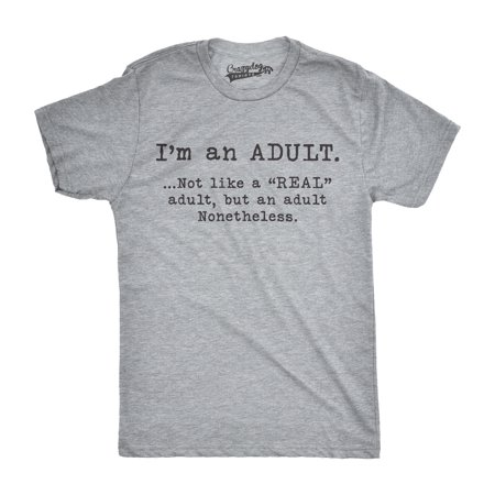 Mens Im An Adult Not a Real Adult Funny T shirts Hilarious Adulting Novelty T