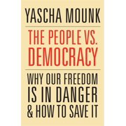 The People vs. Democracy : Why Our Freedom Is in Danger and How to Save It