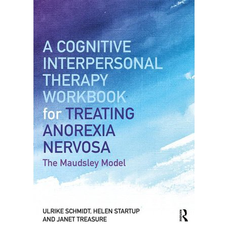 A Cognitive-Interpersonal Therapy Workbook for Treating Anorexia Nervosa : The Maudsley (Best Therapy For Anorexia)