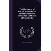 The Minstrelsy of Isis; An Anthology of Poems Relating to Oxford and All Phases of Oxford Life
