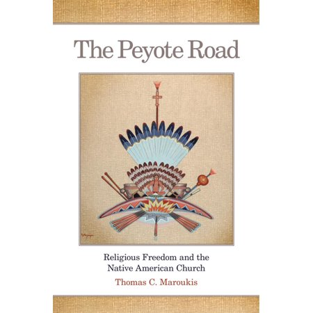 The Peyote Road  Religious Freedom And The Native American Church