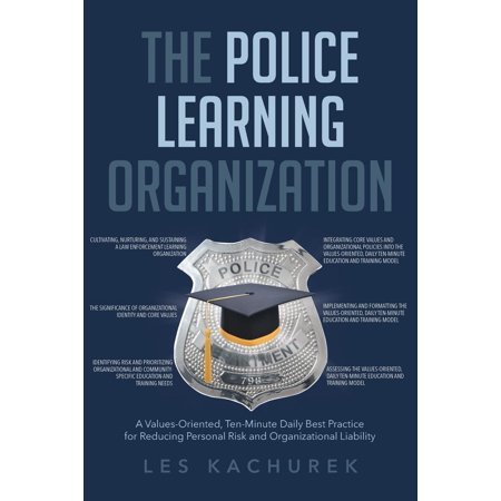 The Police Learning Organization : A Values-Oriented, Ten-Minute Daily Best Practice for Reducing Personal Risk and Organizational (Spring Mvc Best Practices)