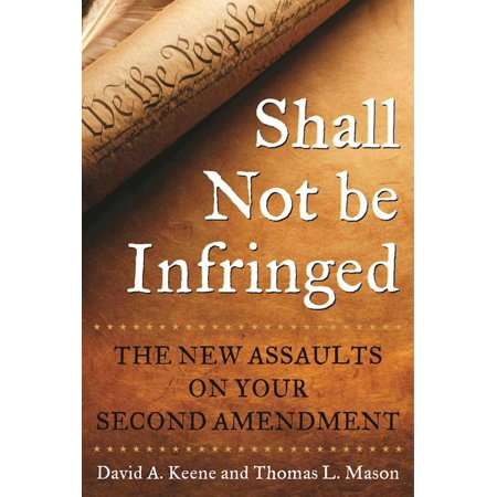 Shall Not Be Infringed : The New Assaults on Your Second (Analyze The Second Amendment To The Constitution)