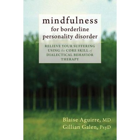 Mindfulness for Borderline Personality Disorder : Relieve Your Suffering Using the Core Skill of Dialectical Behavior (Skills Training Manual For Treating Borderline Personality Disorder)