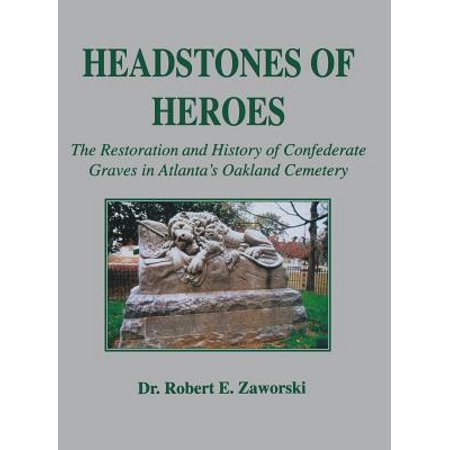 Headstones of Heroes : The Restoration and History of Confederate Graves in Atlanta's Oakland Cemetery ()