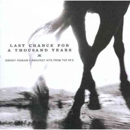 Last Chance For A Thousand Years: Dwight Yoakam's Greatest Hits FromThe 90's