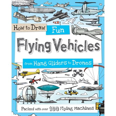 How to Draw Fun Flying Vehicles : From Hang Gliders to Drones - Flying Gliders