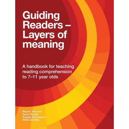 Guiding Readers - Layers of Meaning : A Handbook for Teaching Reading Comprehension to 7-11-Year-Olds (Veritas Press Comprehension Guide)