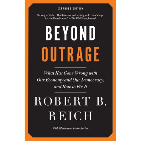 Beyond Outrage: Expanded Edition : What has gone wrong with our economy and our democracy, and how to fix