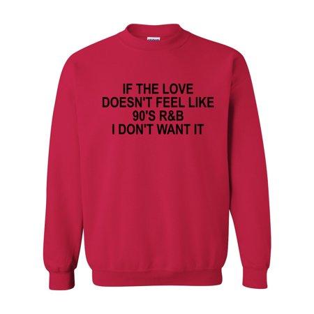 If the Love Doesn't Feel Like 90's R&B I Don't Want It Crewneck Sweatshirt