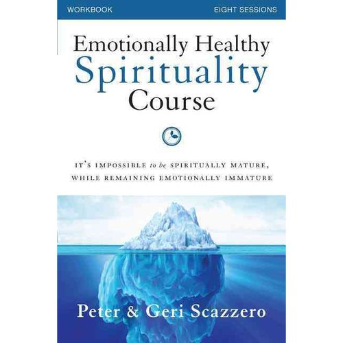 Emotionally Healthy Spirituality Course: It's Impossible to Be Spiritually Mature, While Remaining Emotionally Immature