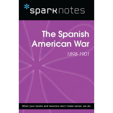 The Spanish American War (1898-1901) (SparkNotes History Guide) -