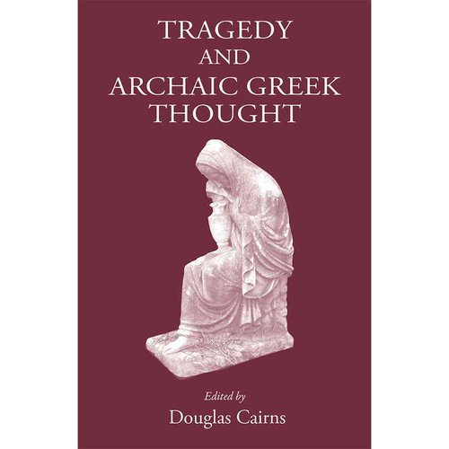 Tragedy and Archaic Greek Thought