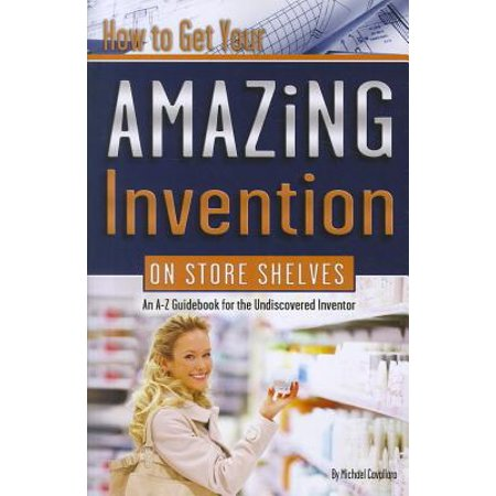 How to Get Your Amazing Invention on Store Shelves : An A-Z Guidebook for the Undiscovered Inventor](Spirit Store Az)