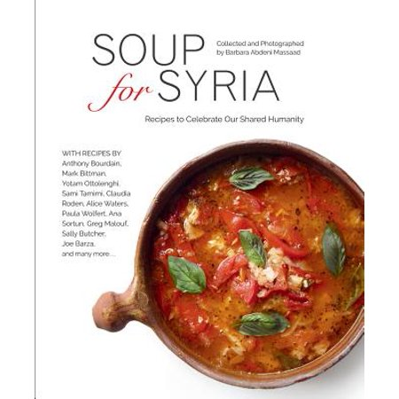 - Soup for Syria : Recipes to Celebrate Our Shared Humanity