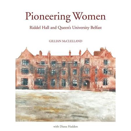 Pioneering Women: Riddel Hall and Queens University Belfast - eBook