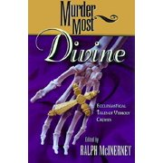 Murder Most Divine : Ecclesiastical Tales of Unholy Crimes