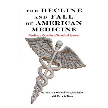 The Decline and Fall of American Medicine -- Finding a Cure for a Terminal