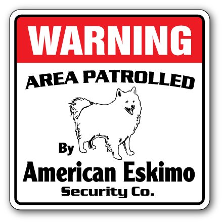 AMERICAN ESKIMO Security Sign Area Patrolled by dog Spitz pet warning breed
