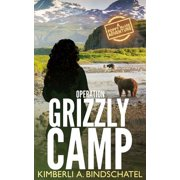 Operation Grizzly Camp : An Edge-Of-Your-Seat Survival Thriller in the Savage Wilderness of Alaska