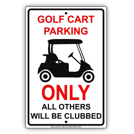 Golf Cart Parking Only All Others Will Be Clubbed With Graphic Hilarious Epic Funny Novelty Caution Alert Notice Aluminum Note Metal Sign 8