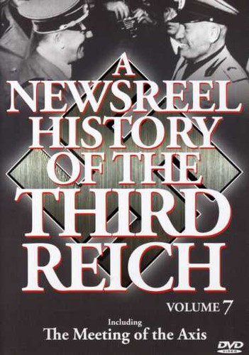 A Newsreel History of the Third Reich: Volume 7 by ACCESS INDUSTRIES INC
