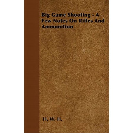Big Game Shooting - A Few Notes On Rifles And Ammunition - eBook