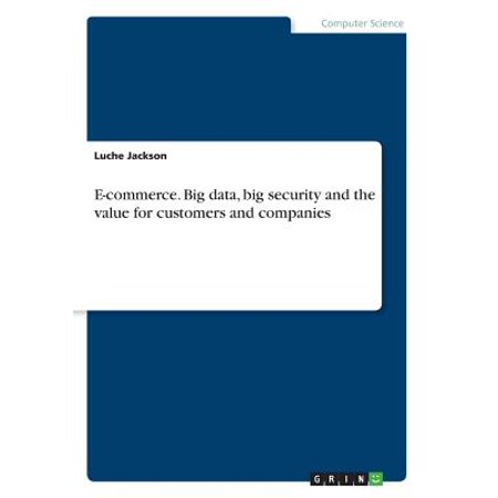 E-Commerce. Big Data, Big Security and the Value for Customers and