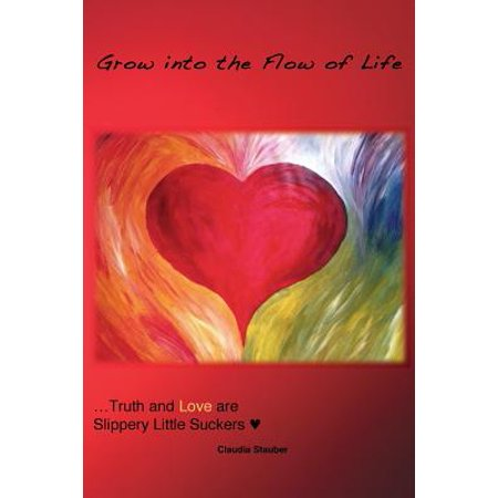 Grow Into the Flow of Life : Truth and Love Are Slippery Little Suckers](Life Saver Suckers)