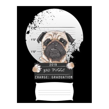 2019 bad puggy charge graduation: Funny pug dog college ruled composition notebook for graduation / back to school 8.5x11