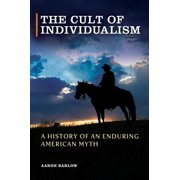 The Cult of Individualism: A History of an Enduring American Myth - eBook