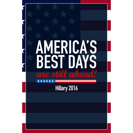 Americas Best Days Still Ahead Hillary Clinton 2016 Democratic Presidential Election Poster   12X18 Inch
