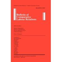 Bulletin of Comparative Labour Relations Series Set: Bulletin of Comparative Labour Relations : Workers' Participation: Influence on Management Decision - Making by Labour in the Private Sector (Paperback)