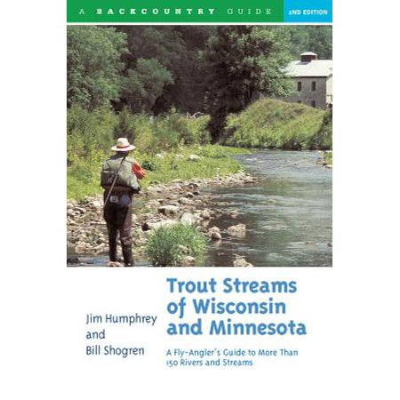 Trout Streams of Wisconsin and Minnesota : An Angler's Guide to More Than 120 Trout Rivers and