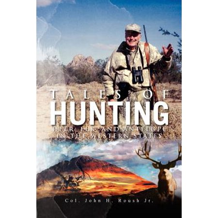 Tales of Hunting : Deer, Elk, and Antelope in the Western