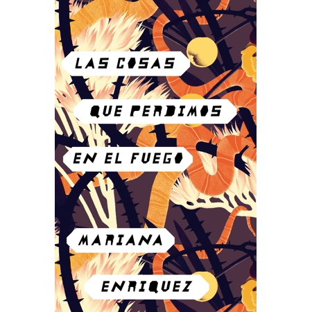 Las cosas que perdimos en el fuego : Things We Lost in the Fire - Spanish-language