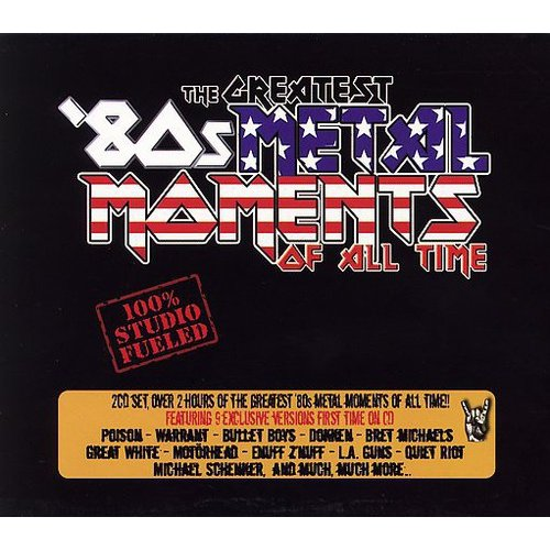 Greatest 80s Metal Moments of All Time - Greatest 80s Metal Moments of All Time [CD]