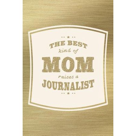 The Best Kind Of Mom Raises A Journalist: Family life grandpa dad men father's day gift love marriage friendship parenting wedding divorce Memory dati