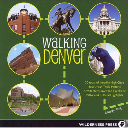 Walking Denver  30 Tours Of The Mile High Citys Best Urban Trails  Historic Architecture  River And Creekside Paths  And Cultural Highlights