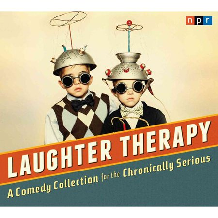 Laughter Therapy  A Comedy Collection For The Chronically Serious